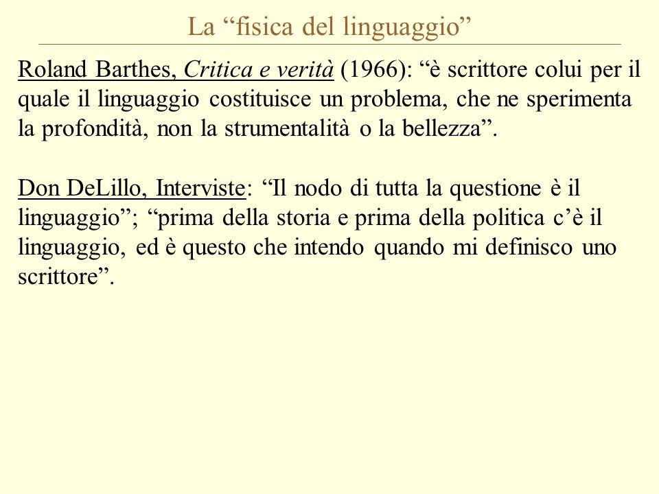 La fisica del linguaggio Roland Barthes, Critica e verità (1966): è scrittore colui per il quale il linguaggio costituisce un problema, che ne sperime