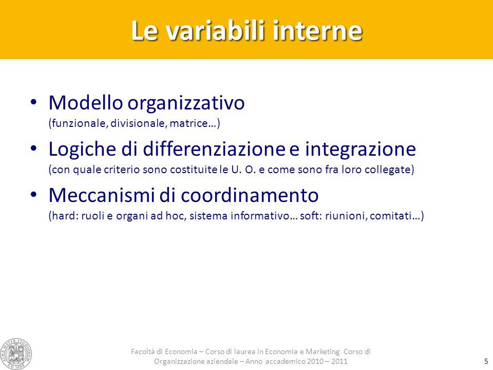 Le variabili interne Modello organizzativo (funzionale, divisionale, matrice…) Logiche di differenziazione e integrazione (con quale criterio sono costituite le U.