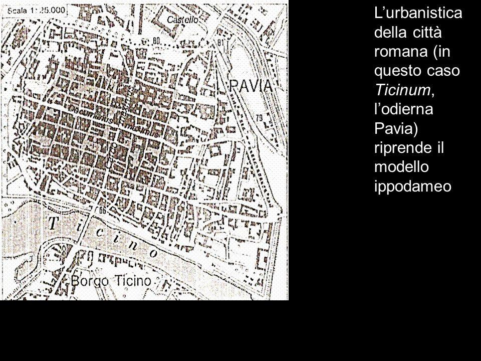Lurbanistica della città romana (in questo caso Ticinum, lodierna Pavia) riprende il modello ippodameo