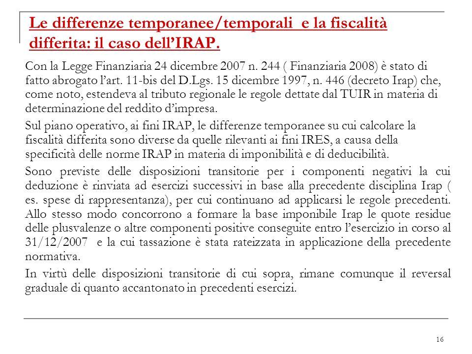 16 Con la Legge Finanziaria 24 dicembre 2007 n. 244 ( Finanziaria 2008) è stato di fatto abrogato lart. 11-bis del D.Lgs. 15 dicembre 1997, n. 446 (de