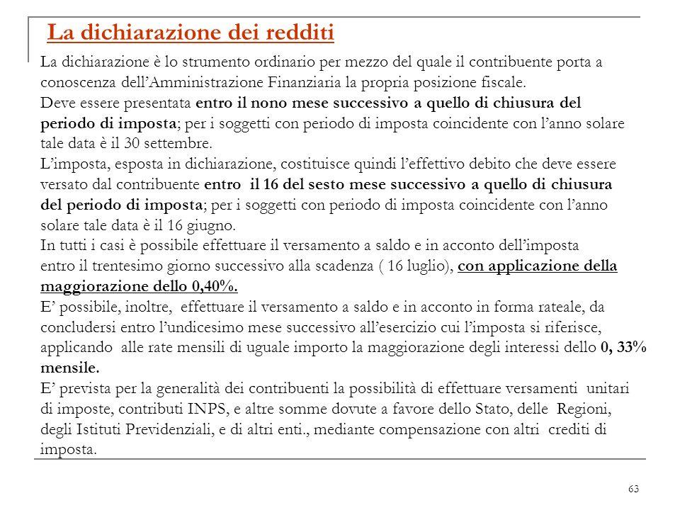 63 La dichiarazione dei redditi La dichiarazione è lo strumento ordinario per mezzo del quale il contribuente porta a conoscenza dellAmministrazione F