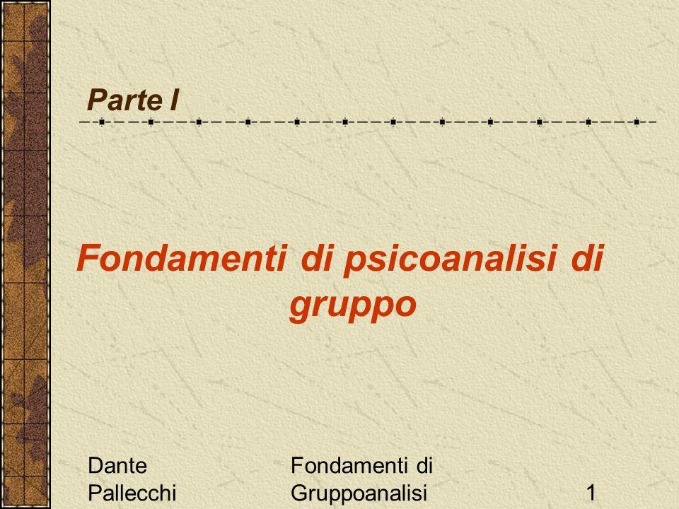 Dante Pallecchi Fondamenti di Gruppoanalisi1 Parte I Fondamenti di psicoanalisi di gruppo