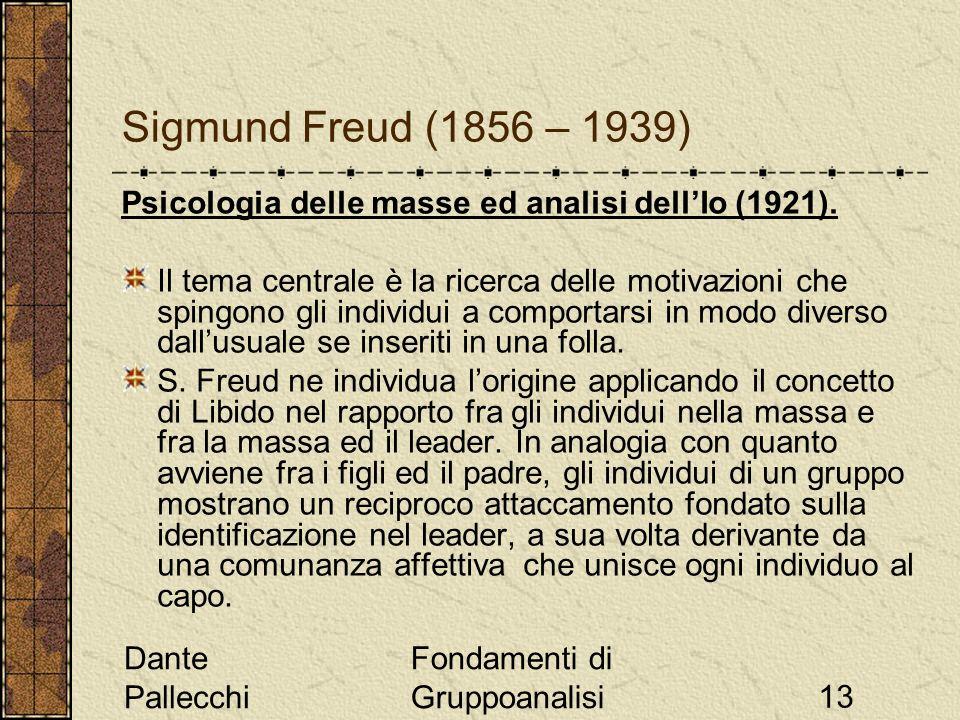 Dante Pallecchi Fondamenti di Gruppoanalisi13 Sigmund Freud (1856 – 1939) Psicologia delle masse ed analisi dellIo (1921). Il tema centrale è la ricer