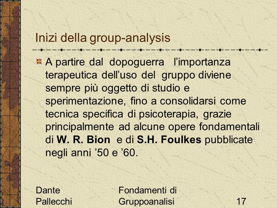Dante Pallecchi Fondamenti di Gruppoanalisi17 Inizi della group-analysis A partire dal dopoguerra limportanza terapeutica delluso del gruppo diviene s