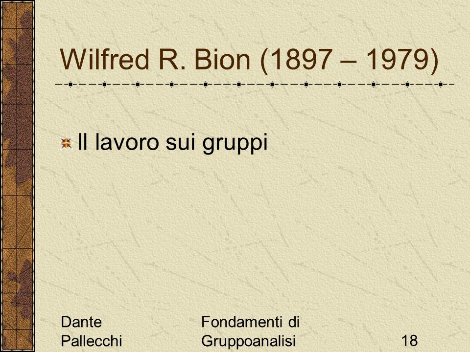 Dante Pallecchi Fondamenti di Gruppoanalisi18 Wilfred R. Bion (1897 – 1979) Il lavoro sui gruppi