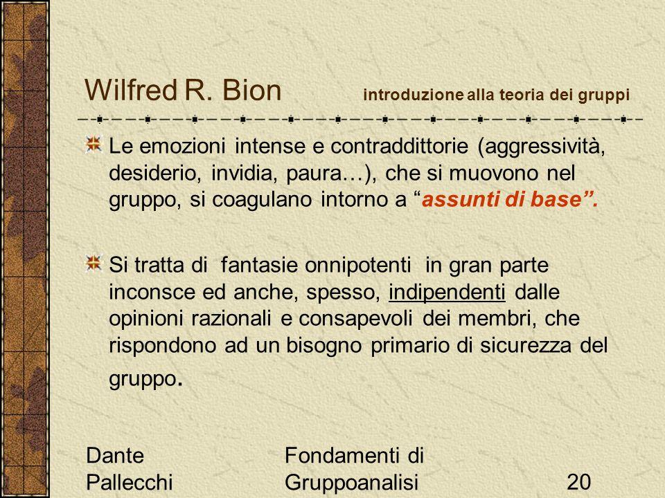 Dante Pallecchi Fondamenti di Gruppoanalisi20 Wilfred R. Bion introduzione alla teoria dei gruppi Le emozioni intense e contraddittorie (aggressività,
