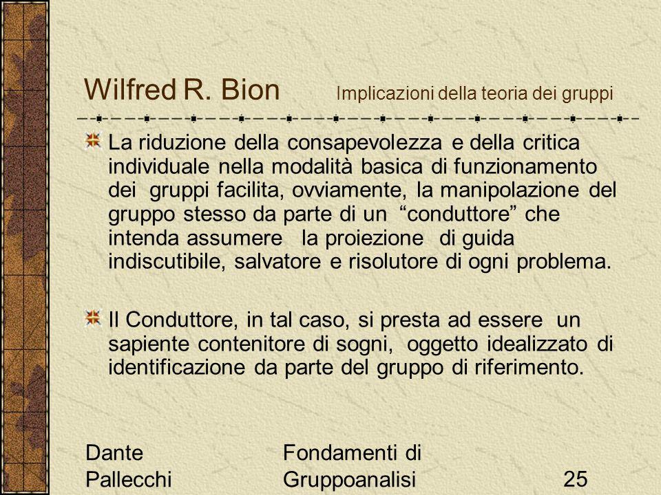 Dante Pallecchi Fondamenti di Gruppoanalisi25 Wilfred R. Bion Implicazioni della teoria dei gruppi La riduzione della consapevolezza e della critica i