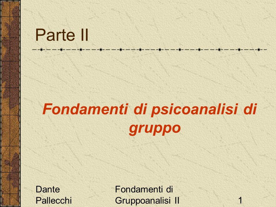 Dante Pallecchi Fondamenti di Gruppoanalisi II1 Parte II Fondamenti di psicoanalisi di gruppo