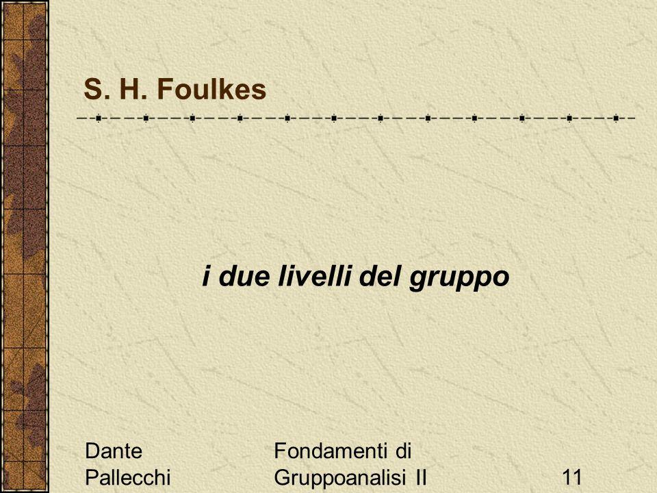 Dante Pallecchi Fondamenti di Gruppoanalisi II11 S. H. Foulkes i due livelli del gruppo