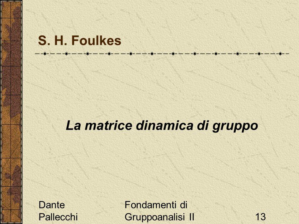 Dante Pallecchi Fondamenti di Gruppoanalisi II13 S. H. Foulkes La matrice dinamica di gruppo