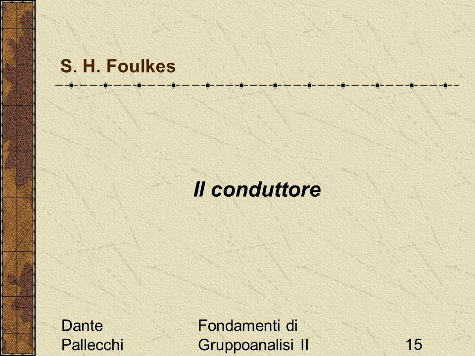 Dante Pallecchi Fondamenti di Gruppoanalisi II15 Il conduttore S. H. Foulkes