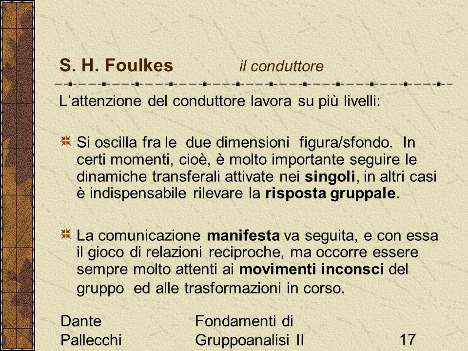 Dante Pallecchi Fondamenti di Gruppoanalisi II17 S. H. Foulkes il conduttore Lattenzione del conduttore lavora su più livelli: Si oscilla fra le due d