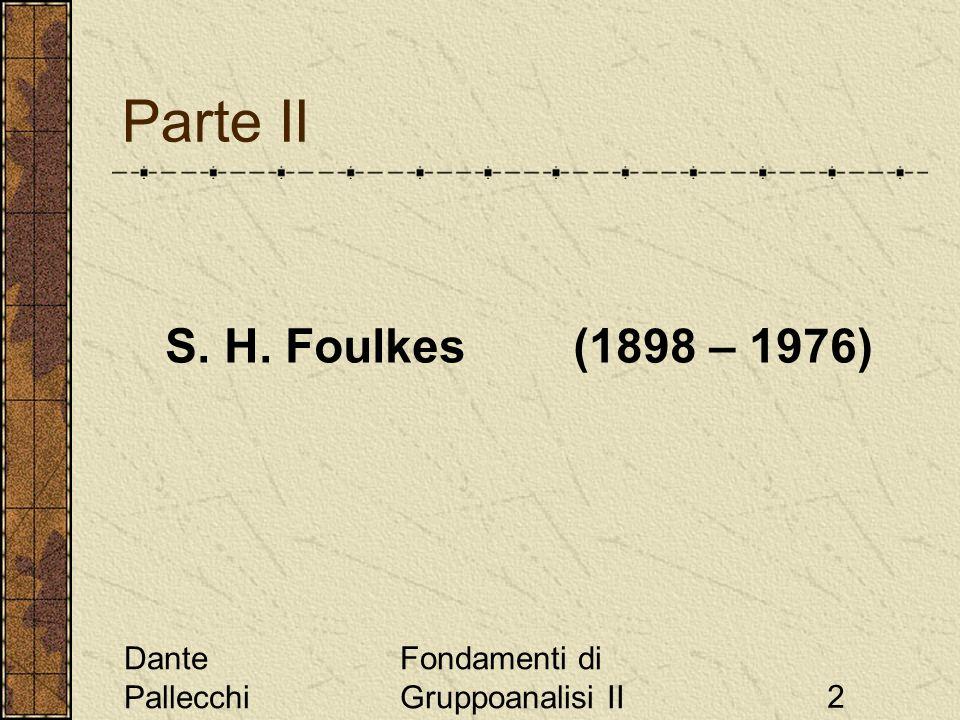 Dante Pallecchi Fondamenti di Gruppoanalisi II2 Parte II S. H. Foulkes (1898 – 1976)