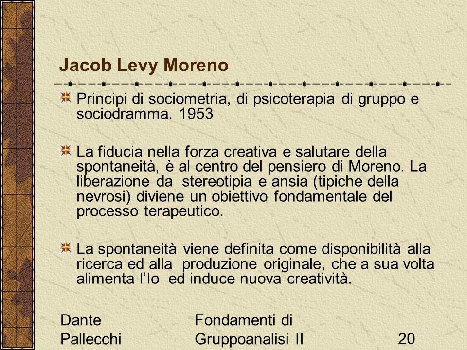 Dante Pallecchi Fondamenti di Gruppoanalisi II20 Jacob Levy Moreno Principi di sociometria, di psicoterapia di gruppo e sociodramma. 1953 La fiducia n