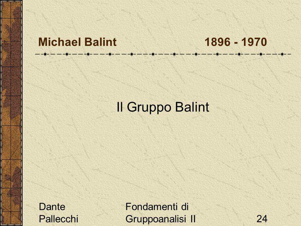Dante Pallecchi Fondamenti di Gruppoanalisi II24 Michael Balint 1896 - 1970 Il Gruppo Balint