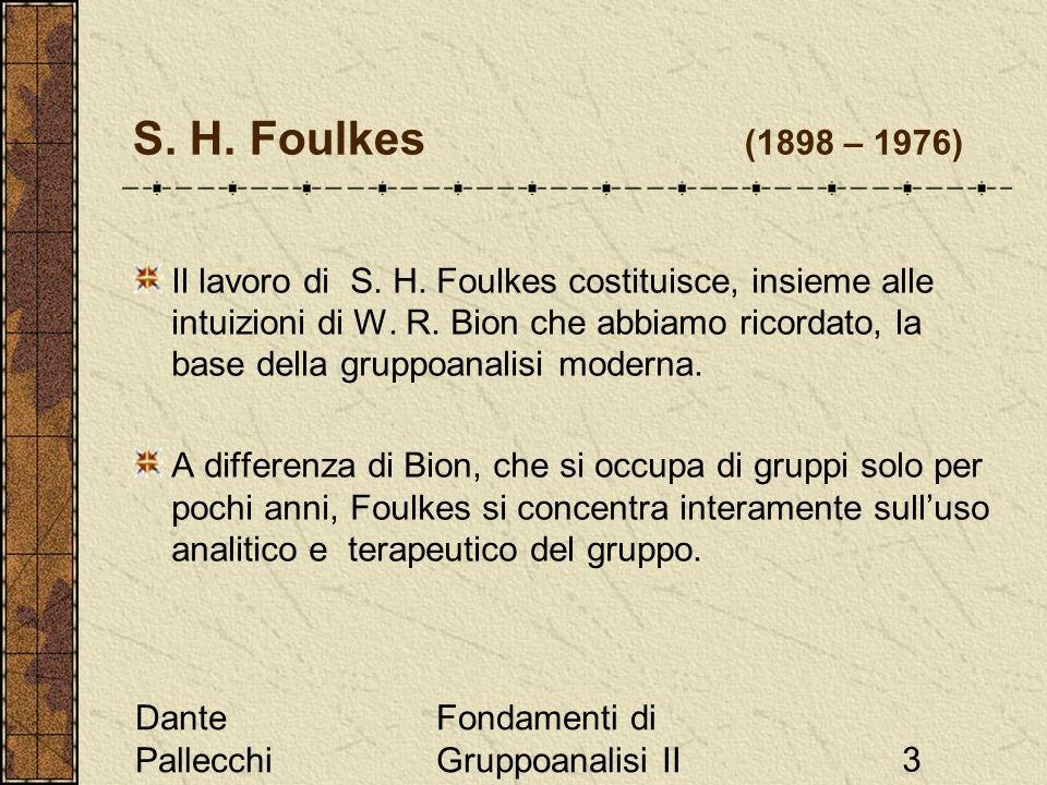 Dante Pallecchi Fondamenti di Gruppoanalisi II3 S. H. Foulkes (1898 – 1976) Il lavoro di S. H. Foulkes costituisce, insieme alle intuizioni di W. R. B