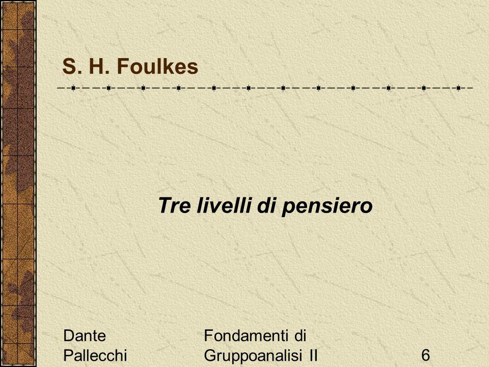 Dante Pallecchi Fondamenti di Gruppoanalisi II6 S. H. Foulkes Tre livelli di pensiero