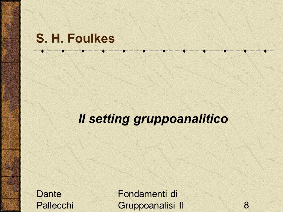 Dante Pallecchi Fondamenti di Gruppoanalisi II8 S. H. Foulkes Il setting gruppoanalitico