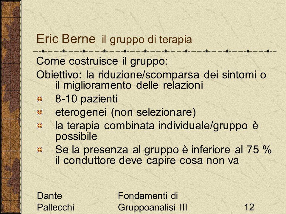 Dante Pallecchi Fondamenti di Gruppoanalisi III12 Eric Berne il gruppo di terapia Come costruisce il gruppo: Obiettivo: la riduzione/scomparsa dei sin