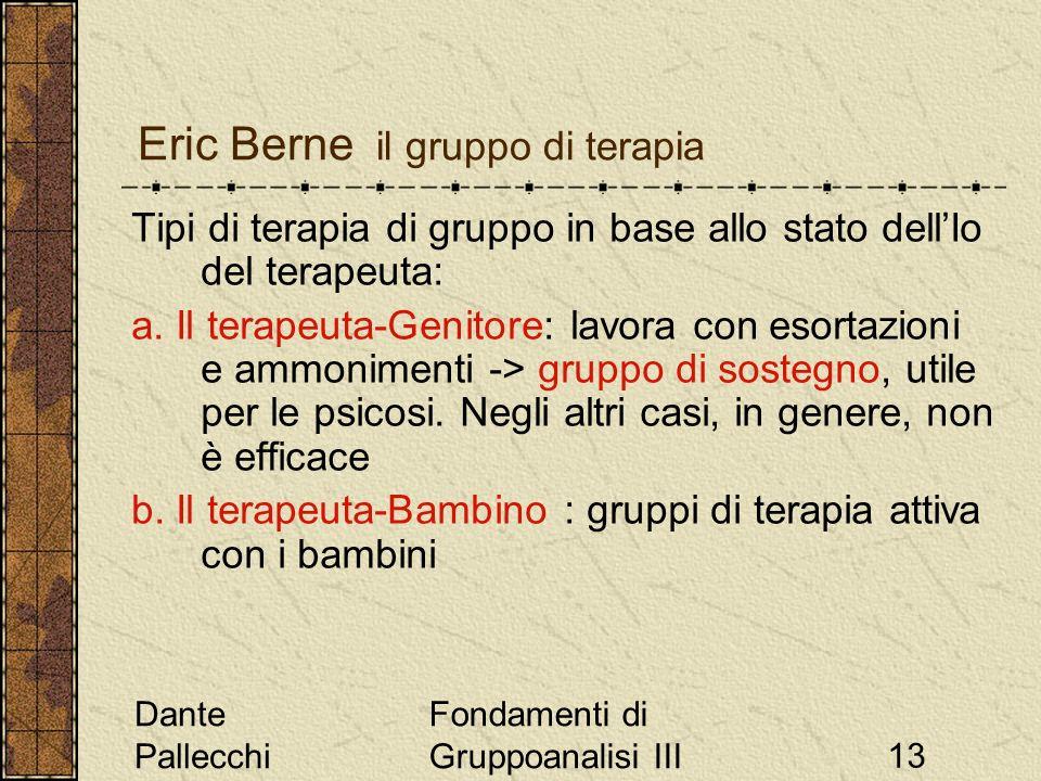 Dante Pallecchi Fondamenti di Gruppoanalisi III13 Eric Berne il gruppo di terapia Tipi di terapia di gruppo in base allo stato dellIo del terapeuta: a