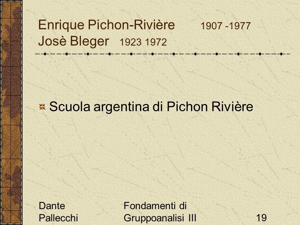 Dante Pallecchi Fondamenti di Gruppoanalisi III19 Enrique Pichon-Rivière 1907 -1977 Josè Bleger 1923 1972 Scuola argentina di Pichon Rivière