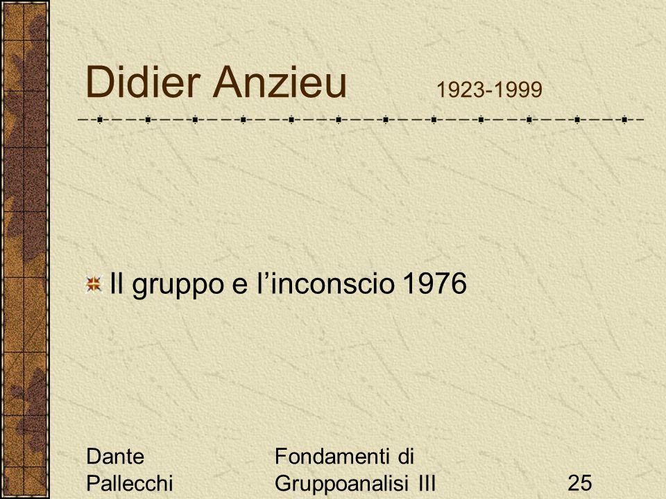 Dante Pallecchi Fondamenti di Gruppoanalisi III25 Didier Anzieu 1923-1999 Il gruppo e linconscio 1976