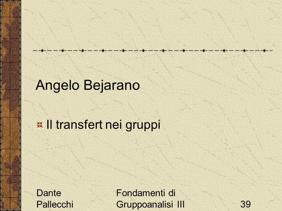 Dante Pallecchi Fondamenti di Gruppoanalisi III39 Angelo Bejarano Il transfert nei gruppi