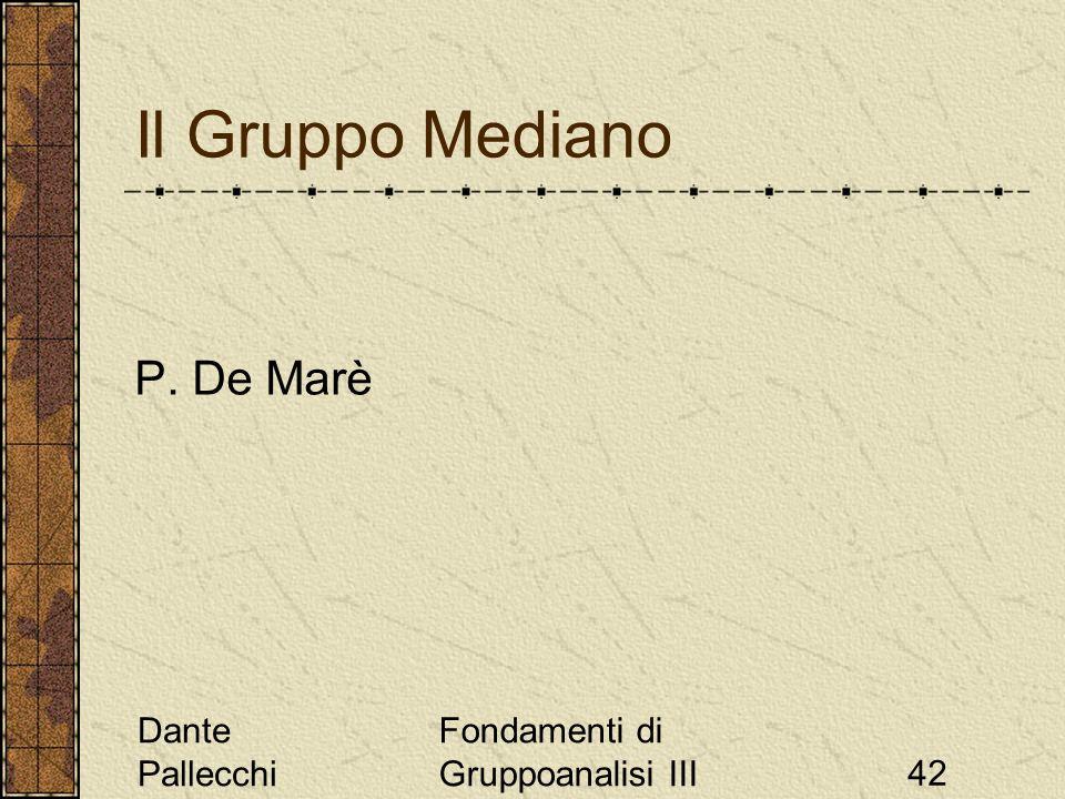 Dante Pallecchi Fondamenti di Gruppoanalisi III42 Il Gruppo Mediano P. De Marè