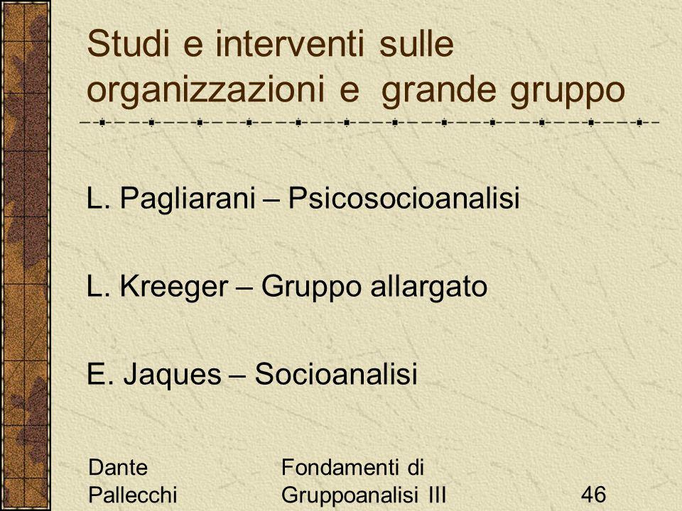 Dante Pallecchi Fondamenti di Gruppoanalisi III46 Studi e interventi sulle organizzazioni e grande gruppo L. Pagliarani – Psicosocioanalisi L. Kreeger