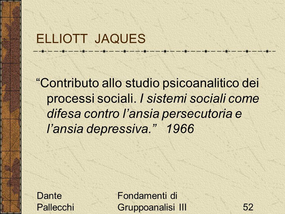 Dante Pallecchi Fondamenti di Gruppoanalisi III52 ELLIOTT JAQUES Contributo allo studio psicoanalitico dei processi sociali. I sistemi sociali come di