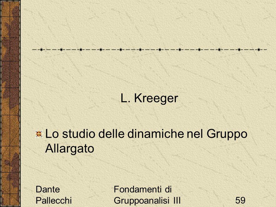 Dante Pallecchi Fondamenti di Gruppoanalisi III59 L. Kreeger Lo studio delle dinamiche nel Gruppo Allargato