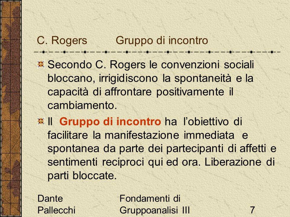 Dante Pallecchi Fondamenti di Gruppoanalisi III7 C. Rogers Gruppo di incontro Secondo C. Rogers le convenzioni sociali bloccano, irrigidiscono la spon