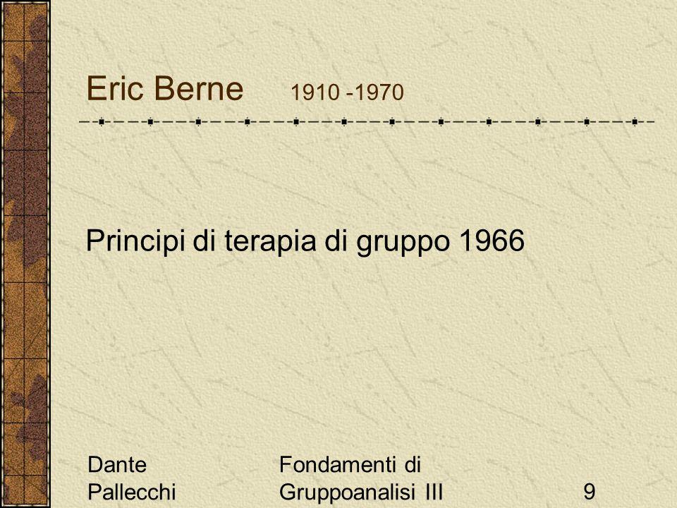 Dante Pallecchi Fondamenti di Gruppoanalisi III10 Eric Berne Lanalisi transazionale utilizza tre termini per indicare stati dellIo : Genitore Adulto Bambino