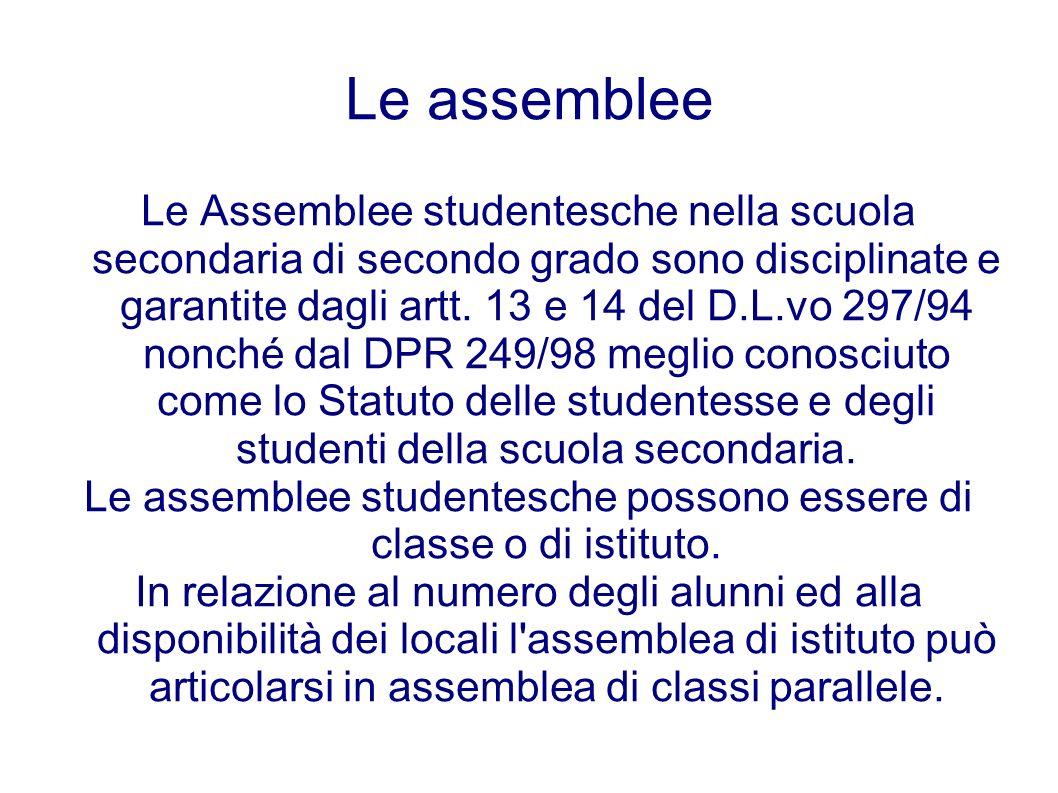 Le assemblee Le Assemblee studentesche nella scuola secondaria di secondo grado sono disciplinate e garantite dagli artt. 13 e 14 del D.L.vo 297/94 no