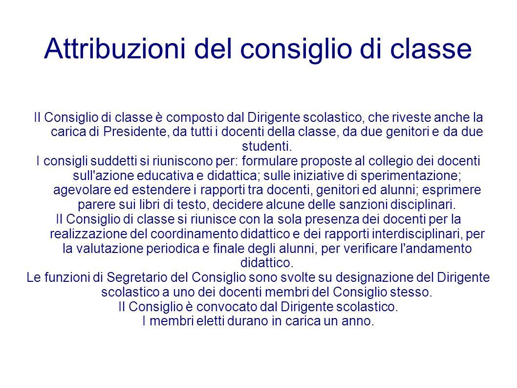 Attribuzioni del consiglio di classe Il Consiglio di classe è composto dal Dirigente scolastico, che riveste anche la carica di Presidente, da tutti i
