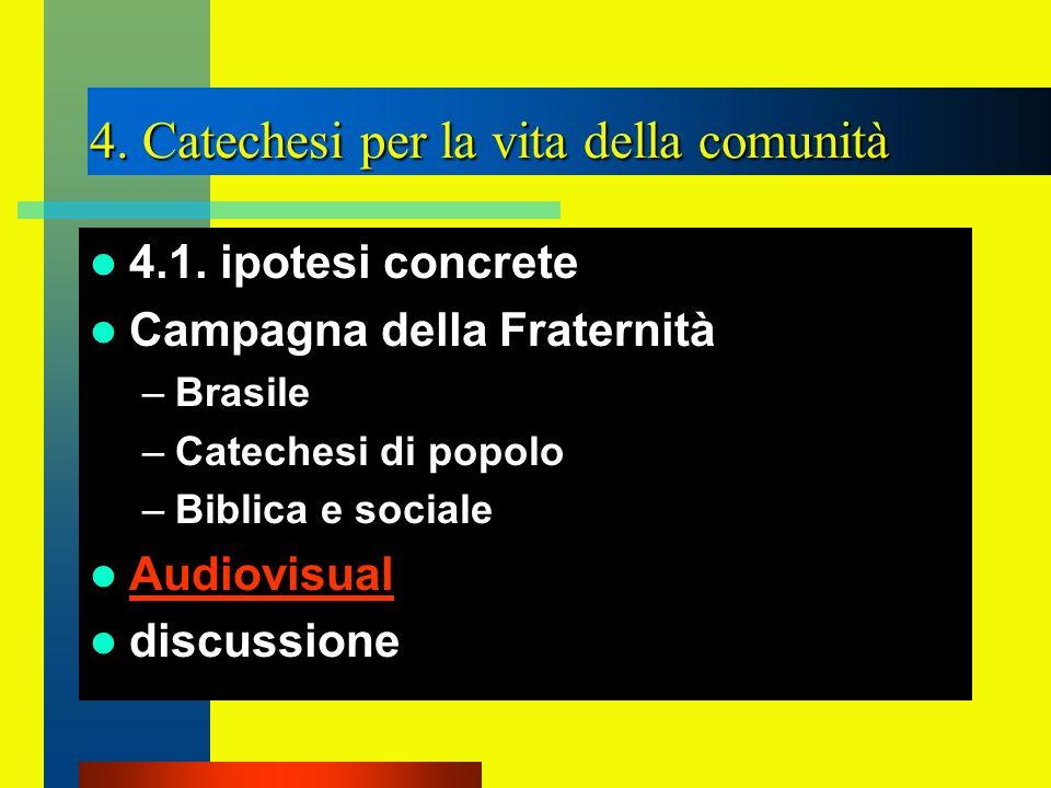 4. Catechesi per la vita della comunità 4.1. ipotesi concrete Campagna della Fraternità –Brasile –Catechesi di popolo –Biblica e sociale Audiovisual d