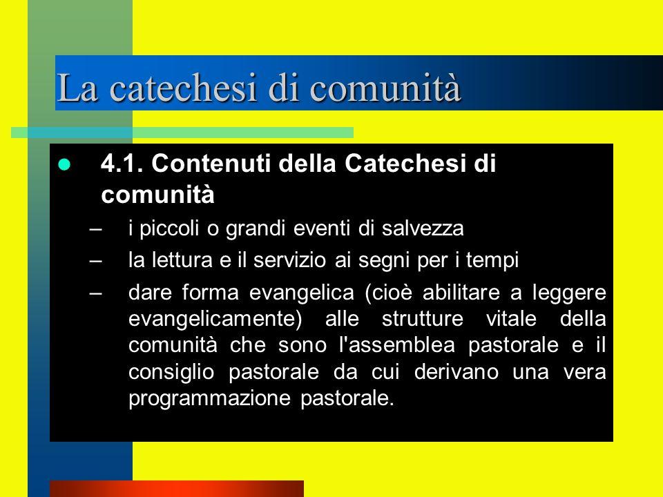 La catechesi di comunità 4.1. Contenuti della Catechesi di comunità –i piccoli o grandi eventi di salvezza –la lettura e il servizio ai segni per i te