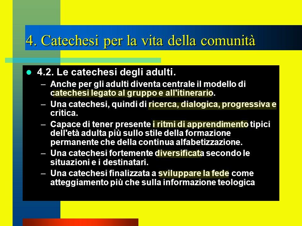 4. Catechesi per la vita della comunità 4.2. Le catechesi degli adulti. –Anche per gli adulti diventa centrale il modello di catechesi legato al grupp