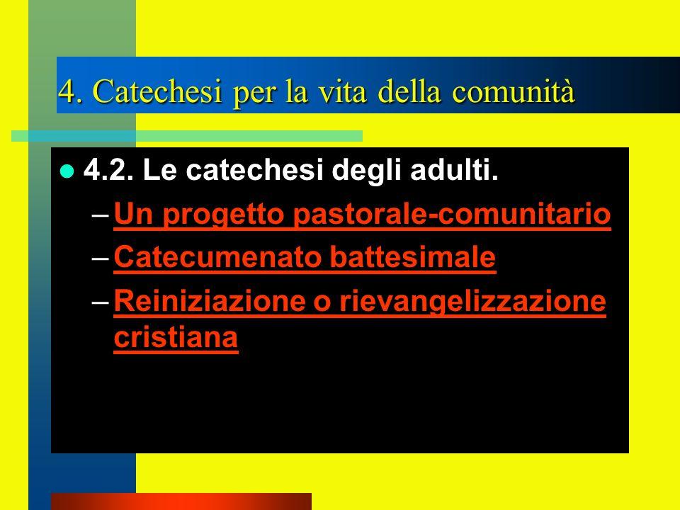 4. Catechesi per la vita della comunità 4.2. Le catechesi degli adulti. –Un progetto pastorale-comunitarioUn progetto pastorale-comunitario –Catecumen