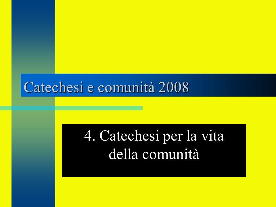 Catechesi e comunità 2008 4. Catechesi per la vita della comunità