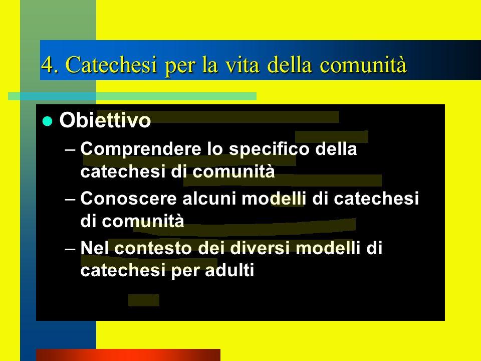 Obiettivo –Comprendere lo specifico della catechesi di comunità –Conoscere alcuni modelli di catechesi di comunità –Nel contesto dei diversi modelli d
