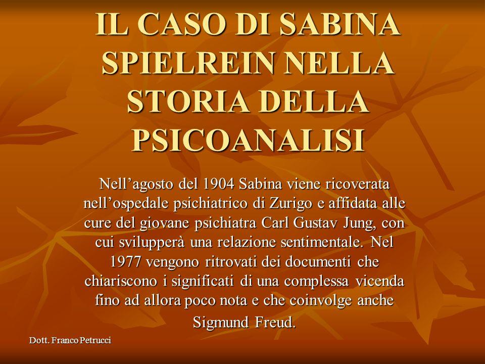 Dott. Franco Petrucci IL CASO DI SABINA SPIELREIN NELLA STORIA DELLA PSICOANALISI Nellagosto del 1904 Sabina viene ricoverata nellospedale psichiatric
