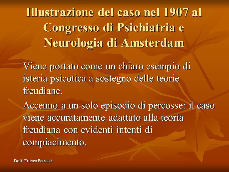 Dott. Franco Petrucci Illustrazione del caso nel 1907 al Congresso di Psichiatria e Neurologia di Amsterdam Viene portato come un chiaro esempio di is