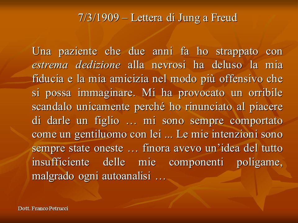 Dott. Franco Petrucci 7/3/1909 – Lettera di Jung a Freud Una paziente che due anni fa ho strappato con estrema dedizione alla nevrosi ha deluso la mia