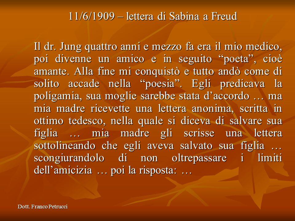 Dott. Franco Petrucci 11/6/1909 – lettera di Sabina a Freud Il dr. Jung quattro anni e mezzo fa era il mio medico, poi divenne un amico e in seguito p