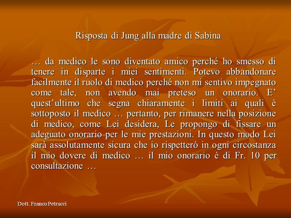 Dott. Franco Petrucci Risposta di Jung alla madre di Sabina … da medico le sono diventato amico perché ho smesso di tenere in disparte i miei sentimen