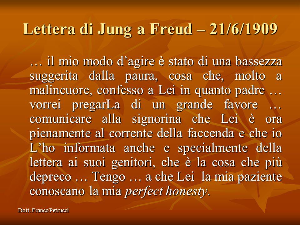 Dott. Franco Petrucci Lettera di Jung a Freud – 21/6/1909 … il mio modo dagire è stato di una bassezza suggerita dalla paura, cosa che, molto a malinc