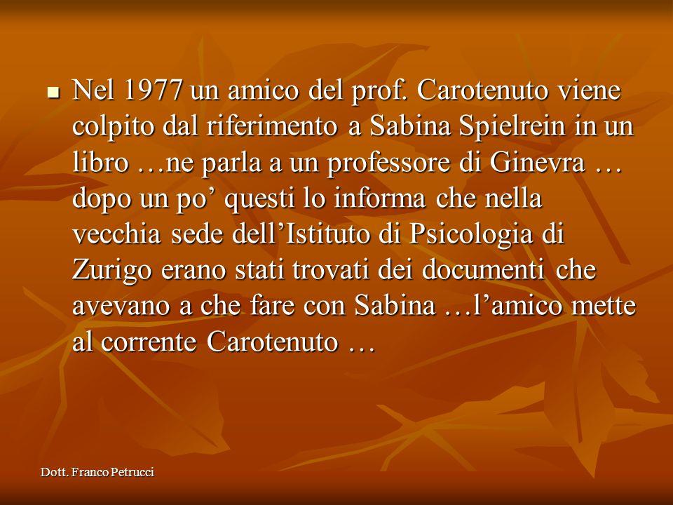 Dott. Franco Petrucci Nel 1977 un amico del prof. Carotenuto viene colpito dal riferimento a Sabina Spielrein in un libro …ne parla a un professore di