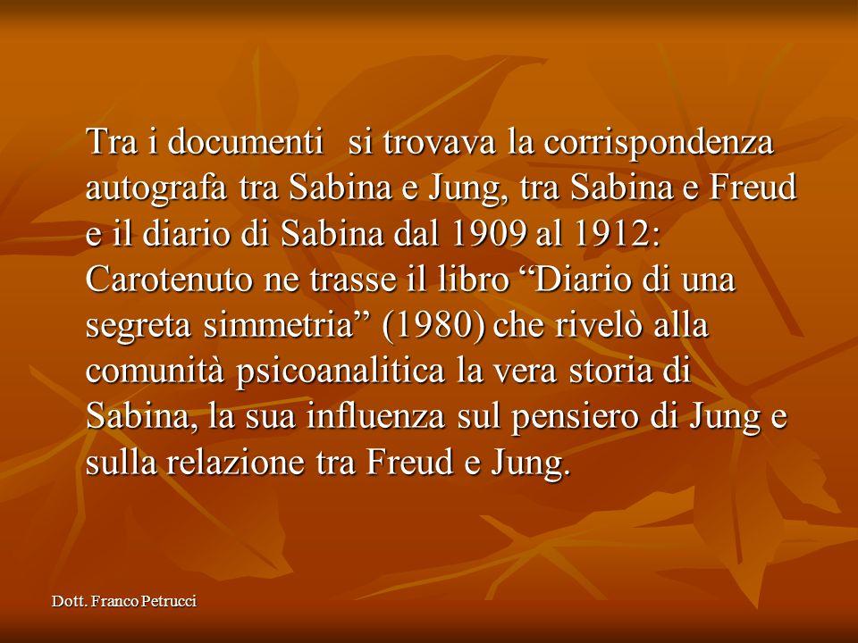 Dott. Franco Petrucci Tra i documenti si trovava la corrispondenza autografa tra Sabina e Jung, tra Sabina e Freud e il diario di Sabina dal 1909 al 1