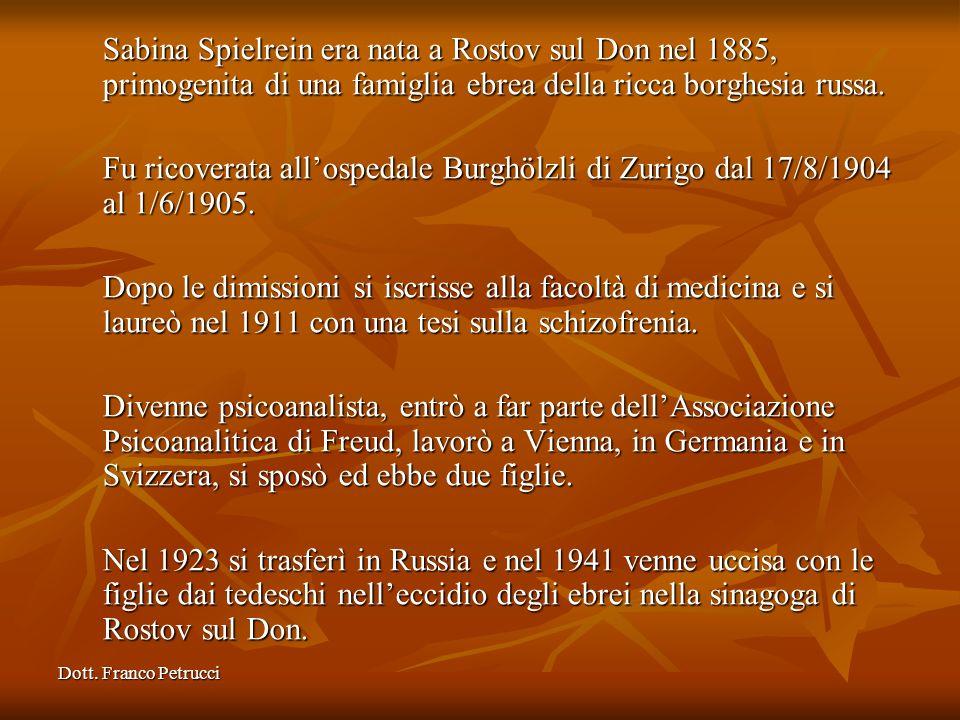 Dott. Franco Petrucci Sabina Spielrein era nata a Rostov sul Don nel 1885, primogenita di una famiglia ebrea della ricca borghesia russa. Fu ricoverat